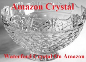 Amazon Crystal, Waterford Crystal on Amazon